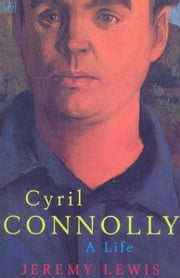 Cyril Connolly - A Life ebook by Jeremy Lewis