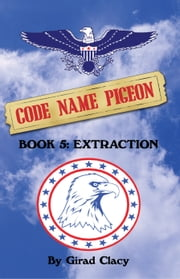 Code Name Pigeon - Book 5: Extraction ebook by Girad Clacy