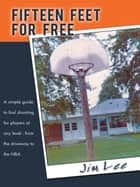 Fifteen Feet For Free - A simple guide to foul shooting for players at any level - from the driveway to the NBA ebook by Jim Lee