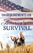 Ten Requirements for America's Survival ebook by David O. Dykes