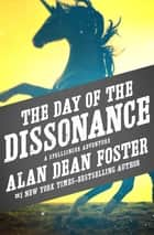 The Day of the Dissonance ebook by Alan Dean Foster