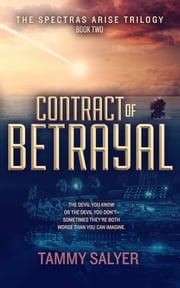 Contract of Betrayal - Spectras Arise Trilogy, Book 2 ebook by Tammy Salyer