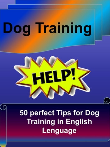 Dog Training - 50 perfect Tips for Dog Training in English Lenguage - 50 perfect Tips for Dog Training in English Lenguage eBook by John Trump