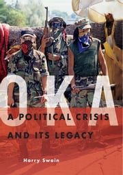 Oka - A Political Crisis and Its Legacy ebook by Harry Swain