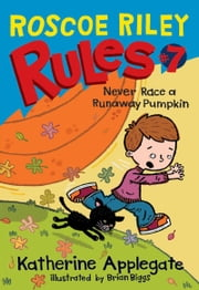 Never Race a Runaway Pumpkin ebook by Katherine Applegate,Brian Biggs
