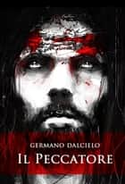 Il Peccatore (Thriller) ebook by Germano Dalcielo