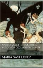 Nani e Folletti: Folklore e leggenda degli esseri fatati ebook by Maria Savi Lopez