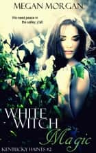 White Witch Magic (Kentucky Haints #2) ebook by Megan Morgan