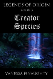 Legends of Origin 3: Creator Species ebook by Vanessa Finaughty