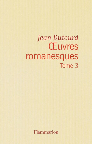 Œuvres romanesques (Tome 3) ebook by Jean Dutourd