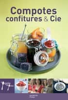 Compotes, Confitures & Cie - 19 ebook by Stéphan Lagorce
