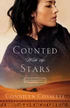 Counted With the Stars (Out From Egypt Book #1) eBook by Connilyn Cossette