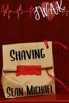 SWAK: Shaving ebook by Sean Michael