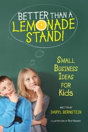 Better Than a Lemonade Stand - Small Business Ideas For Kids ebook by Daryl Bernstein, Rob Husberg