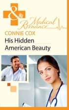 His Hidden American Beauty (Mills & Boon Medical) 電子書 by Connie Cox
