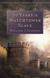 30 Years a Watchtower Slave - The Confessions of a Converted Jehovah's Witness ebook by William J. Schnell