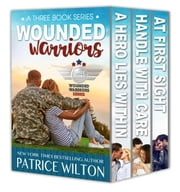Wounded Warrior - 3 book set - Wounded Warriors, #4 ebook by Patrice Wilton