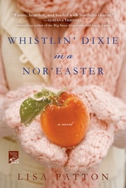 Whistlin' Dixie in a Nor'easter - A Novel ebook by Lisa Patton