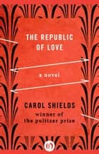 The Republic of Love ebook by Carol Shields