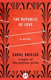 The Republic of Love - A Novel ebook by Carol Shields