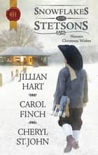 Snowflakes and Stetsons - The Cowboy's Christmas Miracle\Christmas at Cahill Crossing\A Magical Gift at Christmas ebook by Jillian Hart, Carol Finch, Cheryl St.John