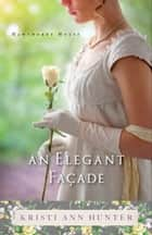 An Elegant Façade (Hawthorne House Book #2) ebook by Kristi Ann Hunter