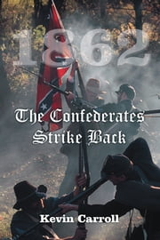 1862 The Confederates Strike Back ebook by Kevin Carroll