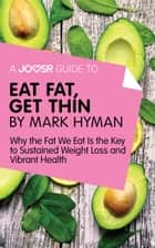 A Joosr Guide to... Eat Fat Get Thin by Mark Hyman: Why the Fat We Eat Is the Key to Sustained Weight Loss and Vibrant Health ebook by Joosr