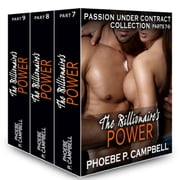 The Billionaire's Power Passion Under Contract Collection Parts 7-9 ebook by Phoebe P. Campbell