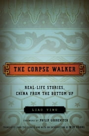 The Corpse Walker - Real Life Stories: China From the Bottom Up ebook by Liao Yiwu