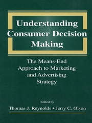 Understanding Consumer Decision Making - The Means-end Approach To Marketing and Advertising Strategy ebook by Thomas J. Reynolds,Jerry C. Olson