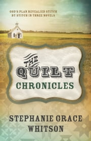 The Quilt Chronicles Boxed Set ebook by Stephanie Grace Whitson