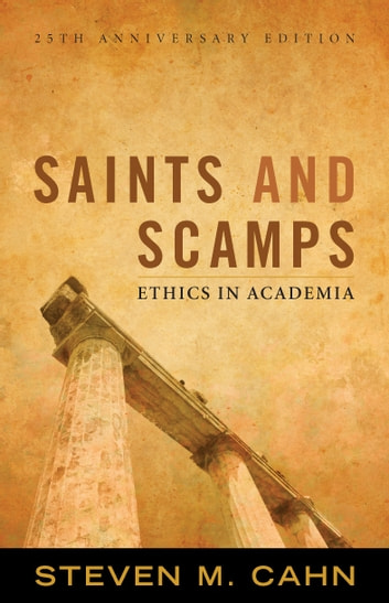 Saints and Scamps - Ethics in Academia ebook by Steven M. Cahn