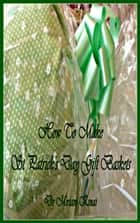 How to Make St Patrick's Day Gift Baskets ebook by Miriam Kinai