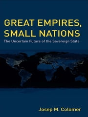 Great Empires, Small Nations - The Uncertain Future of the Sovereign State ebook by Josep M. Colomer