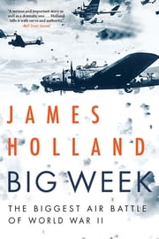 Big Week - The Biggest Air Battle of World War II ebook by James Holland