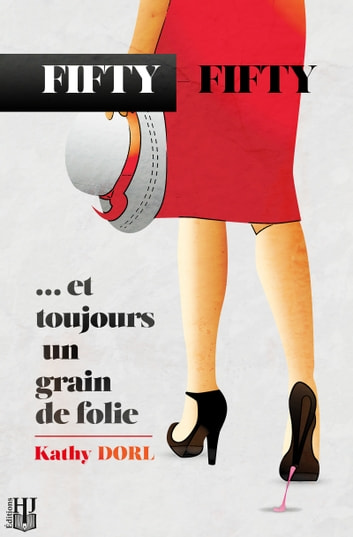 Fifty-Fifty - ... et toujours un grain de folie eBook by Kathy DORL