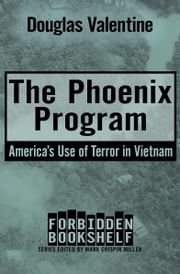 The Phoenix Program - America's Use of Terror in Vietnam ebook by Douglas Valentine, Mark Crispin Miller