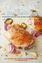 Eating In with Lynne Rossetto Kasper - Weekend Menus and Work Night Encores ebook by Lynne Rossetto Kasper