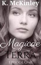 Magicae Terra Episode One ebook by K. McKinley