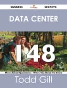 Data Center 148 Success Secrets - 148 Most Asked Questions On Data Center - What You Need To Know ebook by Todd Gill