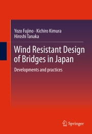 Wind Resistant Design of Bridges in Japan - Developments and practices ebook by Yozo Fujino,Kichiro Kimura,Hiroshi Tanaka