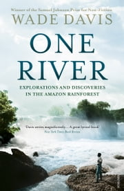 One River - Explorations and Discoveries in the Amazon Rain Forest ebook by Wade Davis