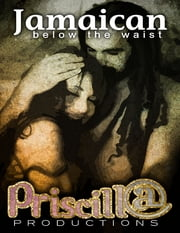 Jamaican Below the Waist ebook by Priscill@ Productions