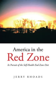 America in the Red Zone - In Pursuit of the Self-Health End Zone Diet ebook by Jerry Rhoads