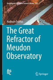 The Great Refractor of Meudon Observatory ebook by Audouin Dollfus
