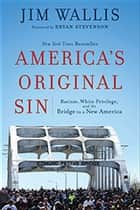America's Original Sin - Racism, White Privilege, and the Bridge to a New America ebook by