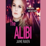 The Alibi: A gripping crime thriller full of secrets, lies and revenge audiobook by Jaime Raven