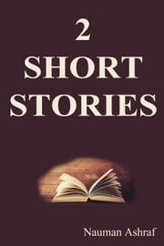 2 Short Stories - A Good Collection ebook by Nauman Ashraf