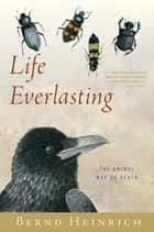 Life Everlasting ebook by Bernd Heinrich
